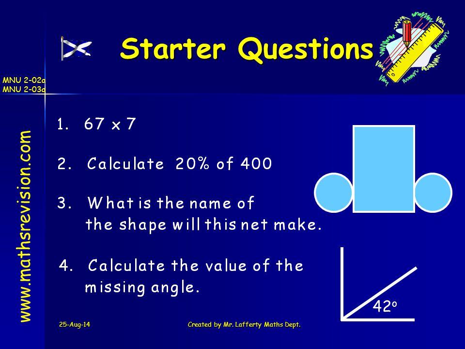 25-Aug-14Created by Mr. Lafferty Maths Dept. Starter Questions Starter Questions www.mathsrevision.com 42 o MNU 2-02a MNU 2-03a