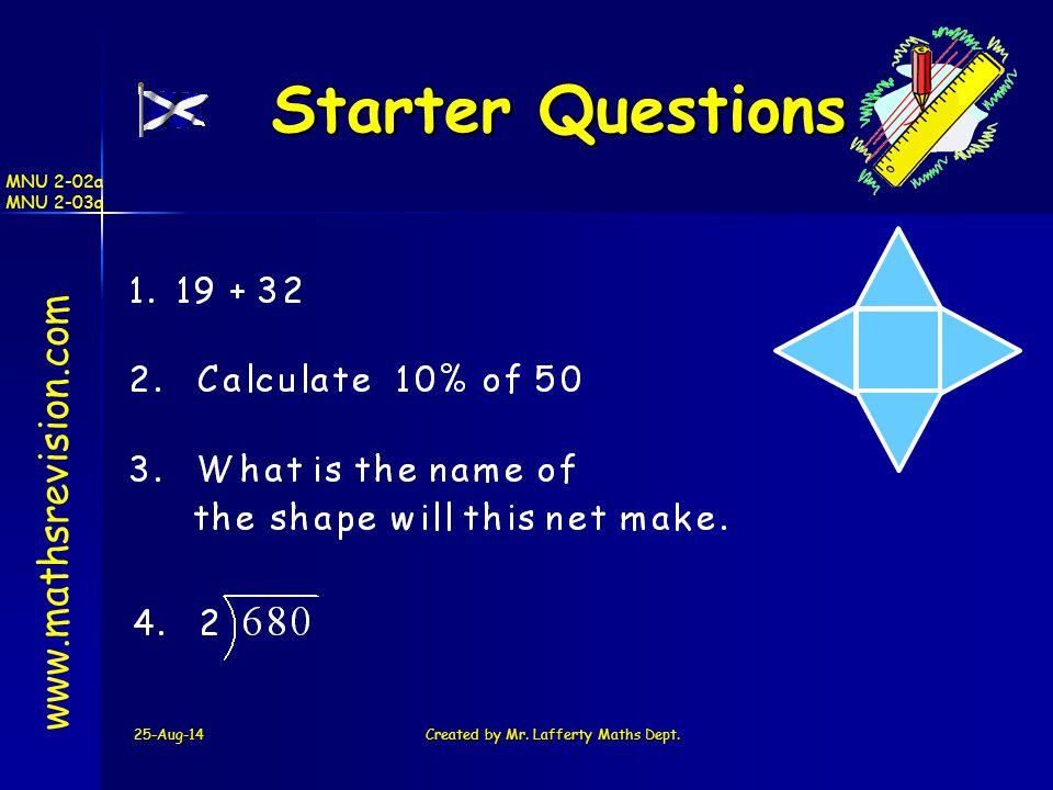 25-Aug-14Created by Mr. Lafferty Maths Dept. Starter Questions Starter Questions www.mathsrevision.com MNU 2-02a MNU 2-03a