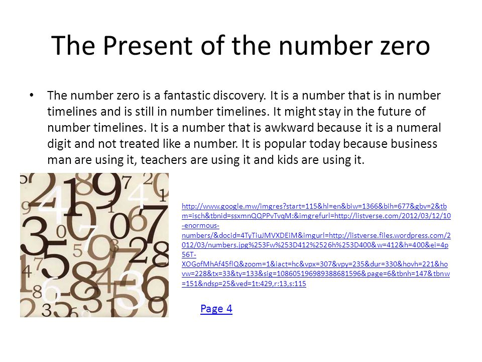 The Past of the number zero The number zero was a discovery and not an invention, you might think that I am wrong but I learned that it was a discovery and also had visual evidence.