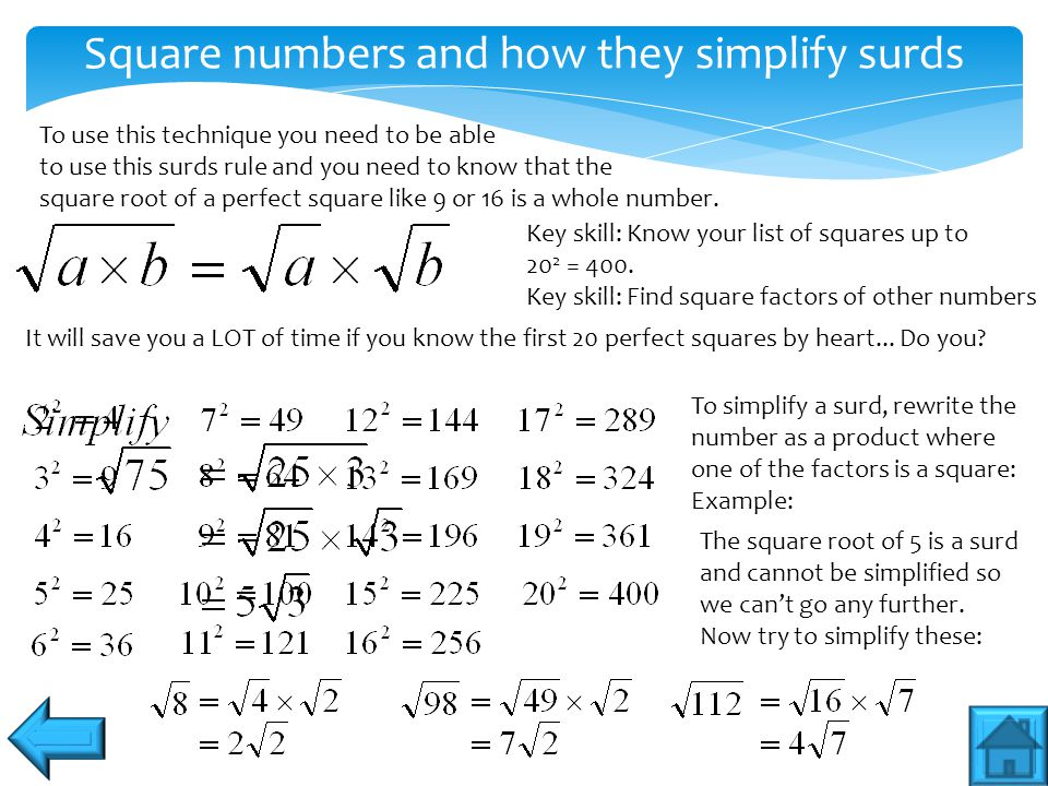 Square numbers and how they simplify surds To use this technique you need to be able to use this surds rule and you need to know that the square root