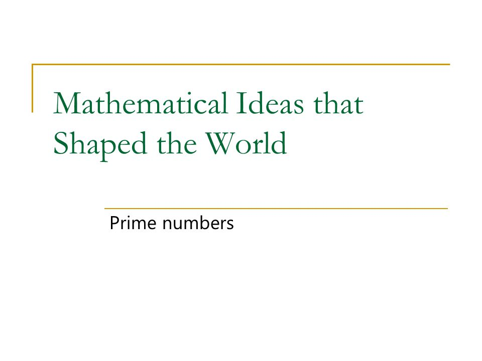 Mathematical Ideas that Shaped the World Prime numbers