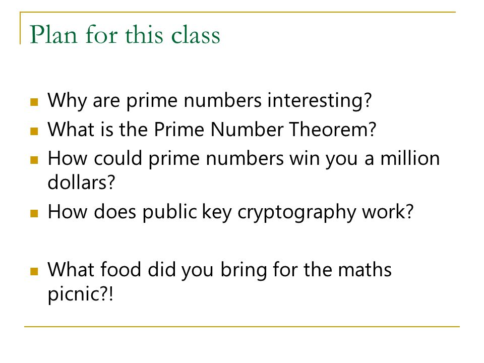 Plan for this class Why are prime numbers interesting.