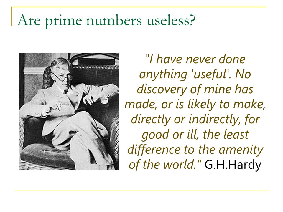 Are prime numbers useless. I have never done anything useful .