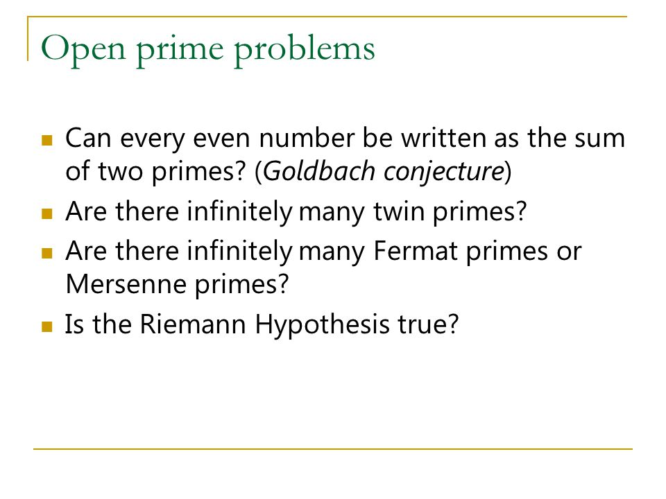 Open prime problems Can every even number be written as the sum of two primes.