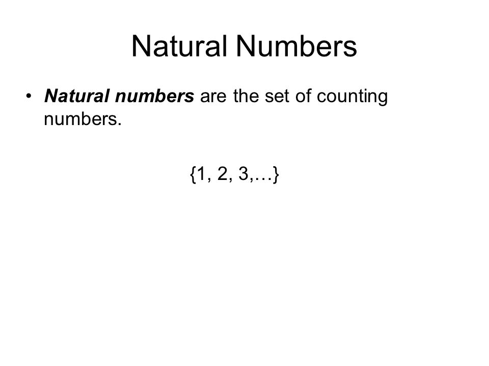 Natural Numbers Natural numbers are the set of counting numbers. {1, 2, 3,…}