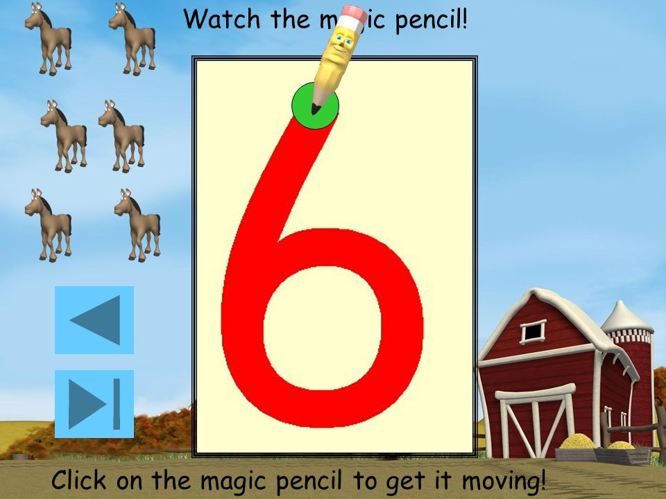 Watch the magic pencil! Click on the magic pencil to get it moving! Now take your pencil off and draw a line across to make a five!