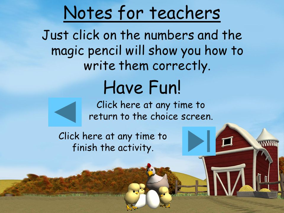 Notes for teachers Just click on the numbers and the magic pencil will show you how to write them correctly.
