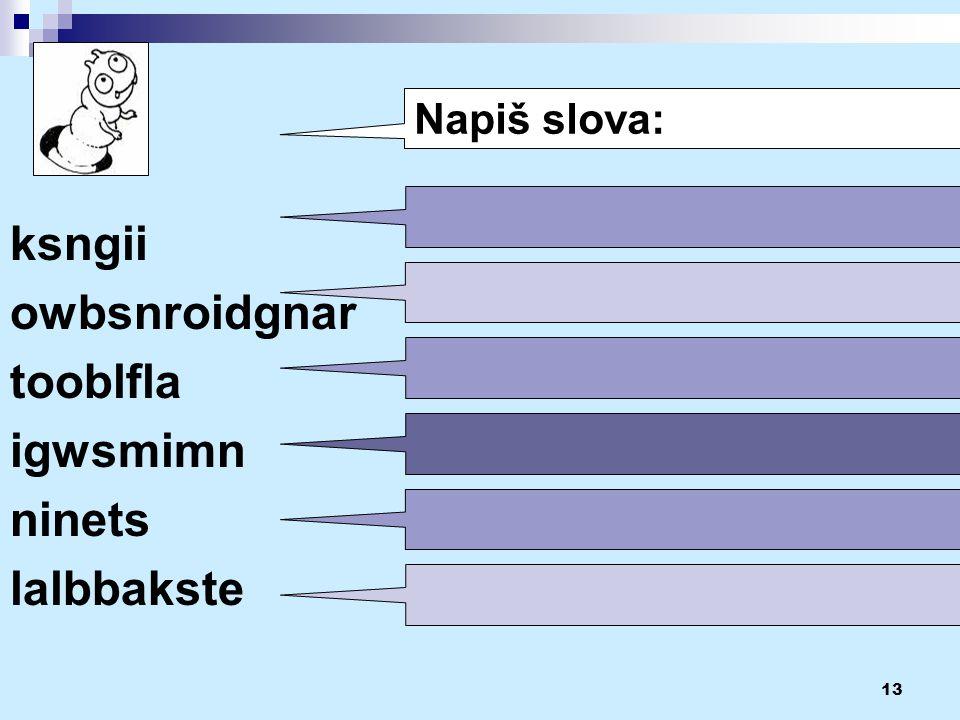 13 ksngii owbsnroidgnar tooblfla igwsmimn ninets lalbbakste Napiš slova: