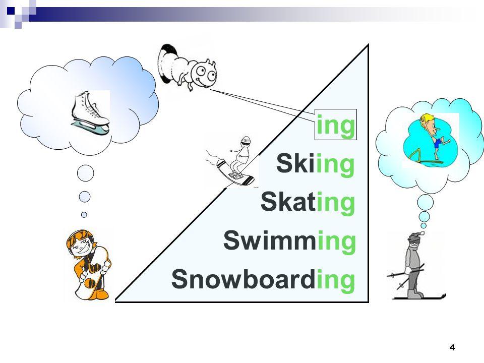 4 ing Skiing Skating Swimming Snowboarding