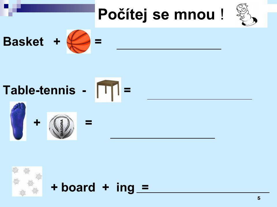 5 Počítej se mnou ! Basket + = Table-tennis - = + = + board + ing =