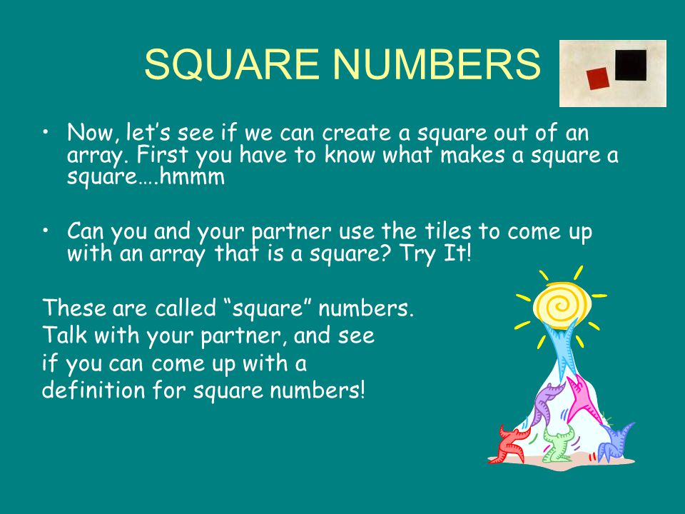 SQUARE NUMBERS Now, let's see if we can create a square out of an array.