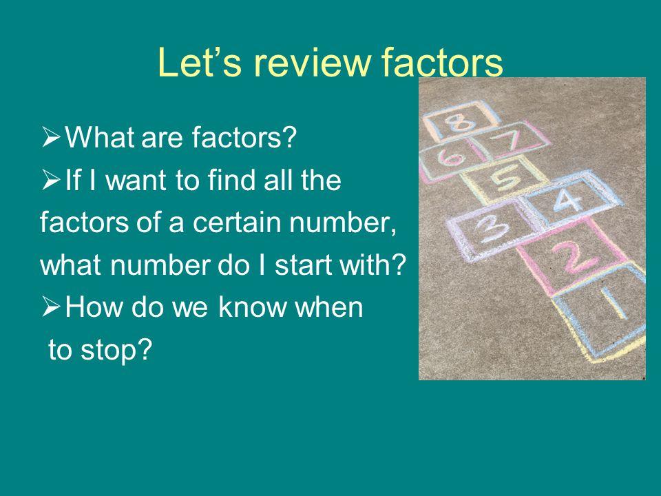 Let's review factors  What are factors.