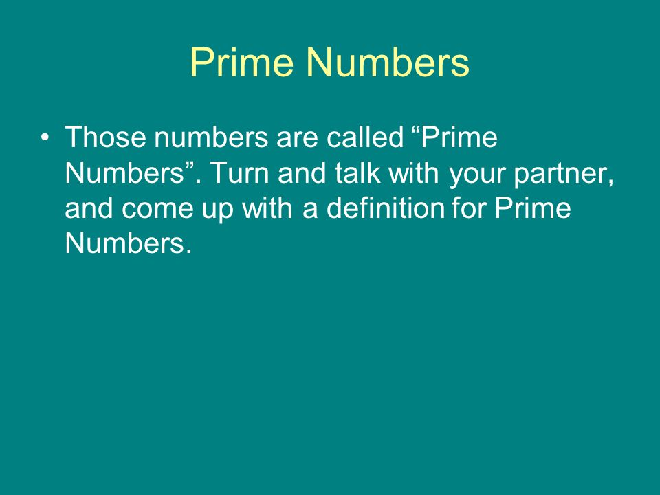 """Prime Numbers Those numbers are called """"Prime Numbers"""". Turn and talk with your partner, and come up with a definition for Prime Numbers."""