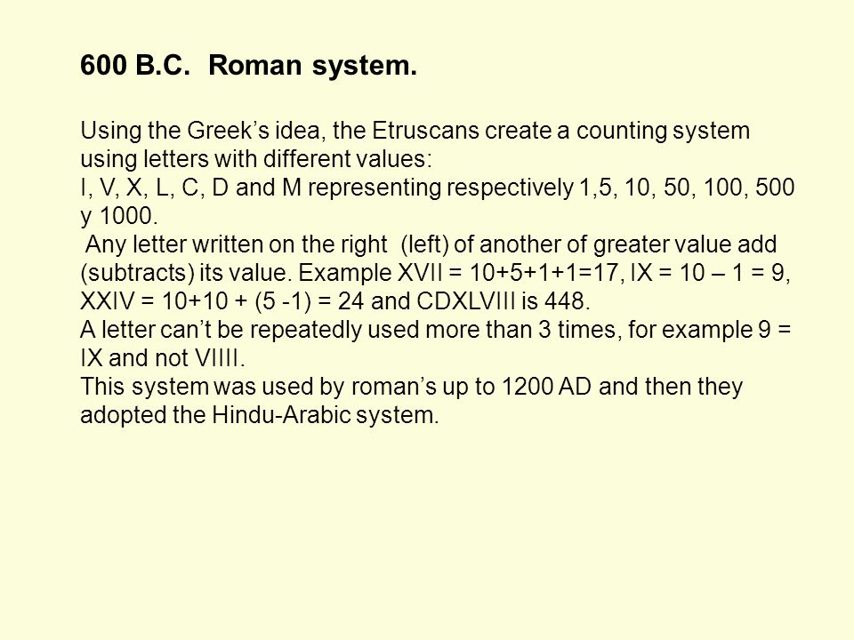 600 B.C. Roman system. Using the Greek's idea, the Etruscans create a counting system using letters with different values: I, V, X, L, C, D and M repr