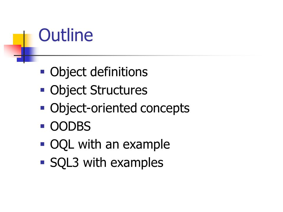 Outline  Object definitions  Object Structures  Object-oriented concepts  OODBS  OQL with an example  SQL3 with examples
