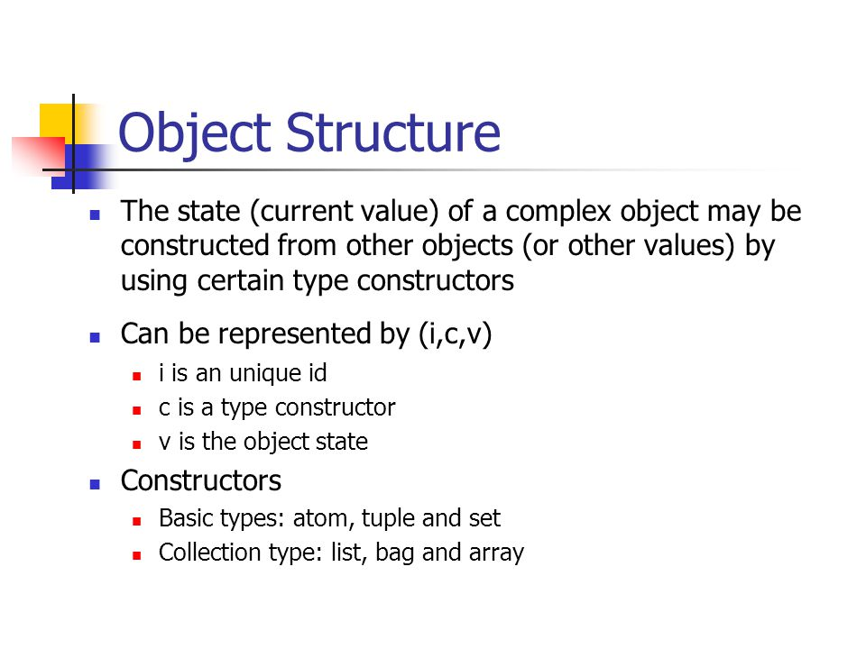 Object-Oriented Concepts  Abstract Data Types  Class definition, provides extension to complex attribute types  Encapsulation  Implementation of operations and object structure hidden  Inheritance  Sharing of data within hierarchy scope, supports code reusability  Polymorphism Operator overloading