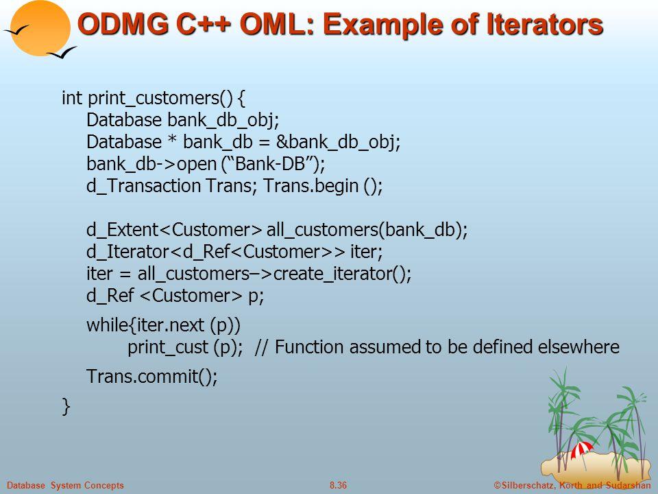 ©Silberschatz, Korth and Sudarshan8.36Database System Concepts ODMG C++ OML: Example of Iterators int print_customers() { Database bank_db_obj; Databa
