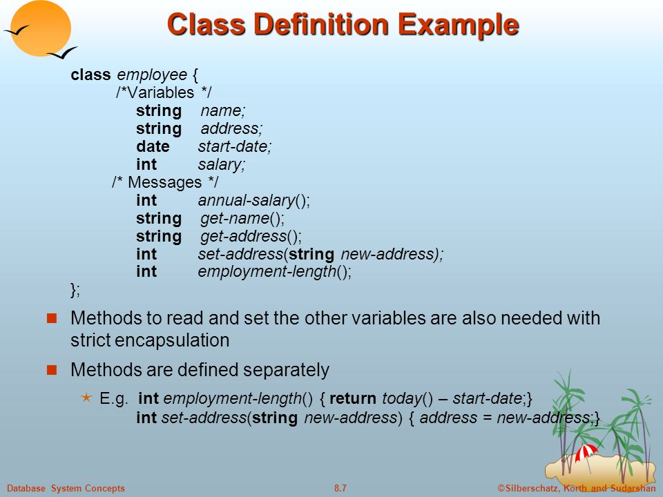©Silberschatz, Korth and Sudarshan8.7Database System Concepts Class Definition Example class employee { /*Variables */ string name; string address; da