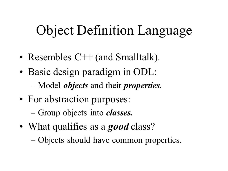 Object Definition Language Resembles C++ (and Smalltalk).