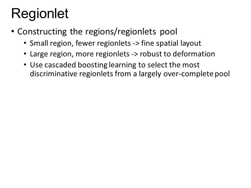 Regionlet Constructing the regions/regionlets pool Small region, fewer regionlets -> fine spatial layout Large region, more regionlets -> robust to de