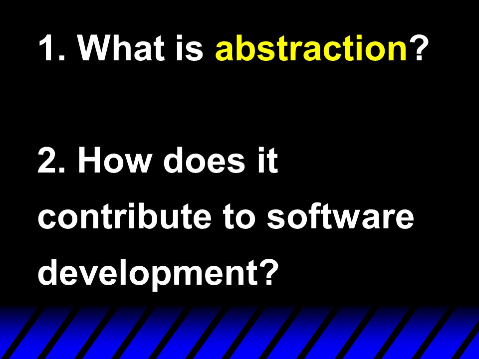 1. What is abstraction? 2. How does it contribute to software development?