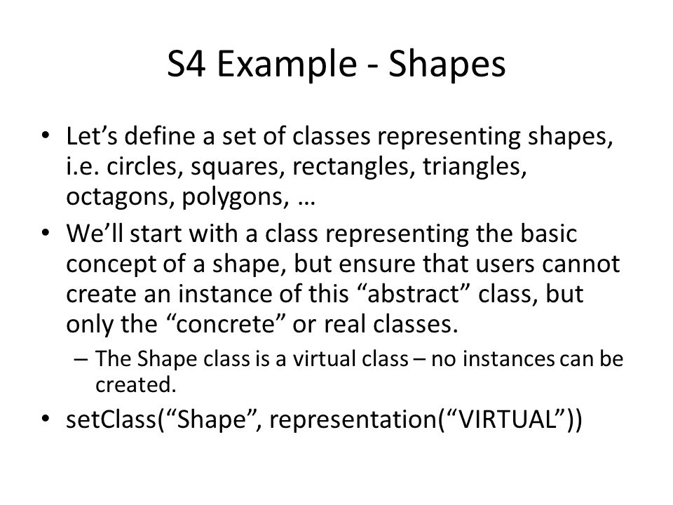 S4 Example - Shapes Let's define a set of classes representing shapes, i.e.