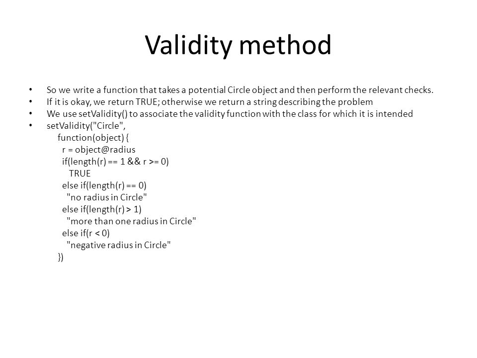 Validity method So we write a function that takes a potential Circle object and then perform the relevant checks.