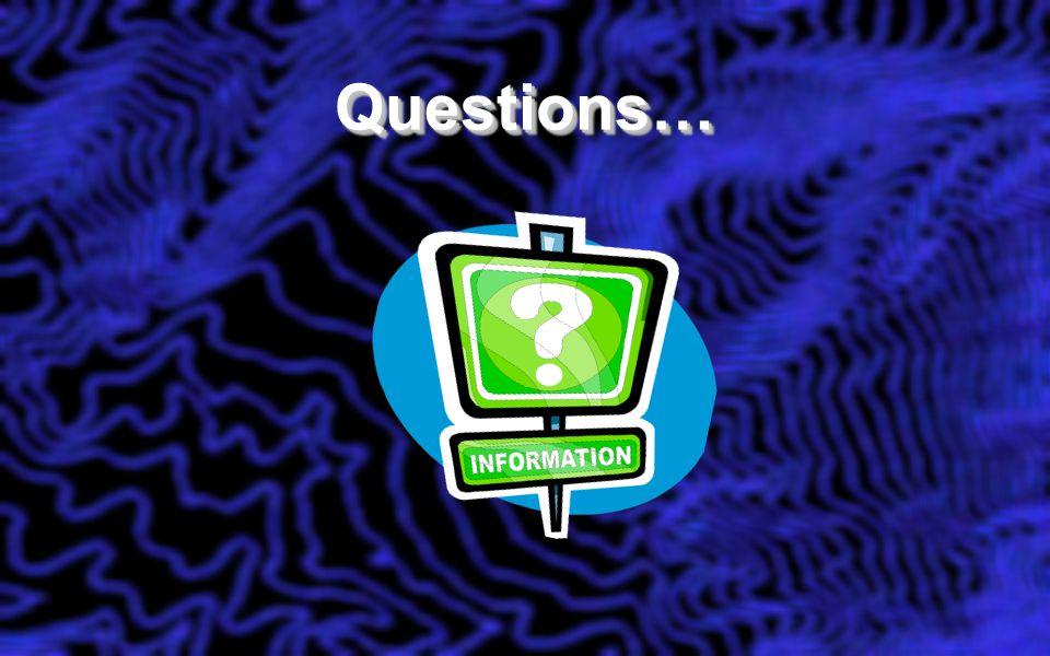 Questions…Questions…