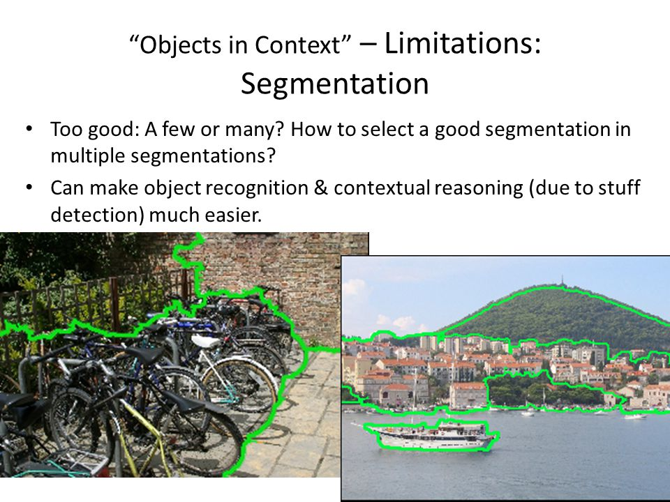 56 Objects in Context – Limitations: Segmentation Too good: A few or many.