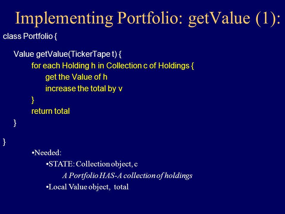 Implementing Portfolio: class Portfolio { constructor() { } Value getValue(TickerTape t) { } }