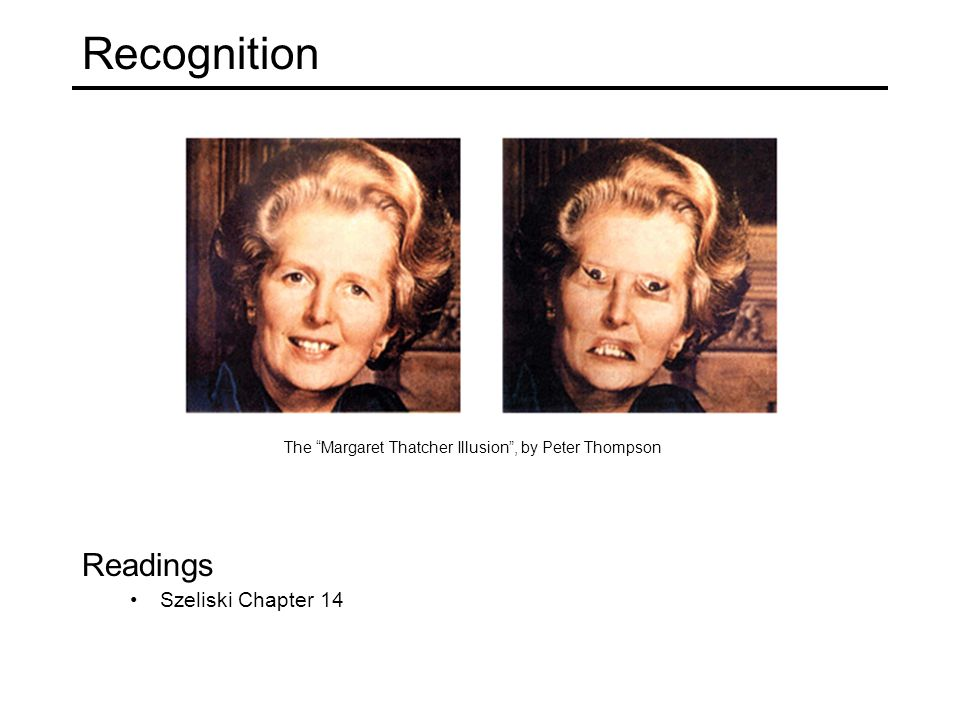 "Recognition The ""Margaret Thatcher Illusion"", by Peter Thompson Readings Szeliski Chapter 14"