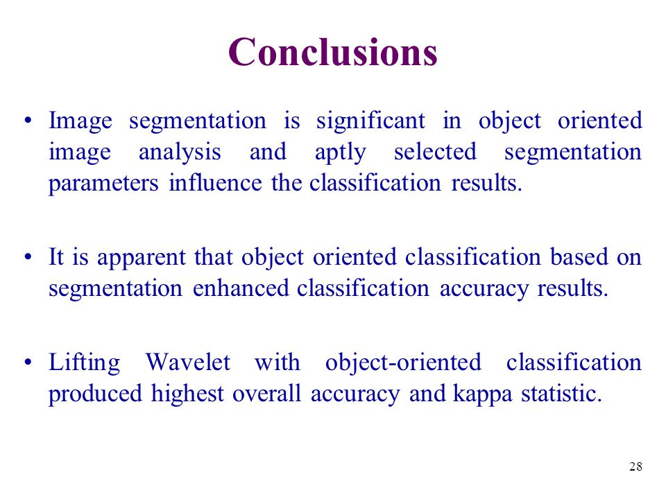 28 Image segmentation is significant in object oriented image analysis and aptly selected segmentation parameters influence the classification results.