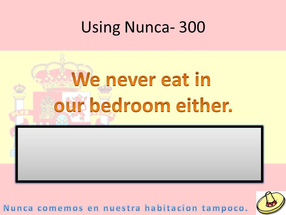Using Nunca- 300