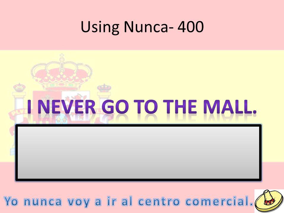 Using Nunca- 400