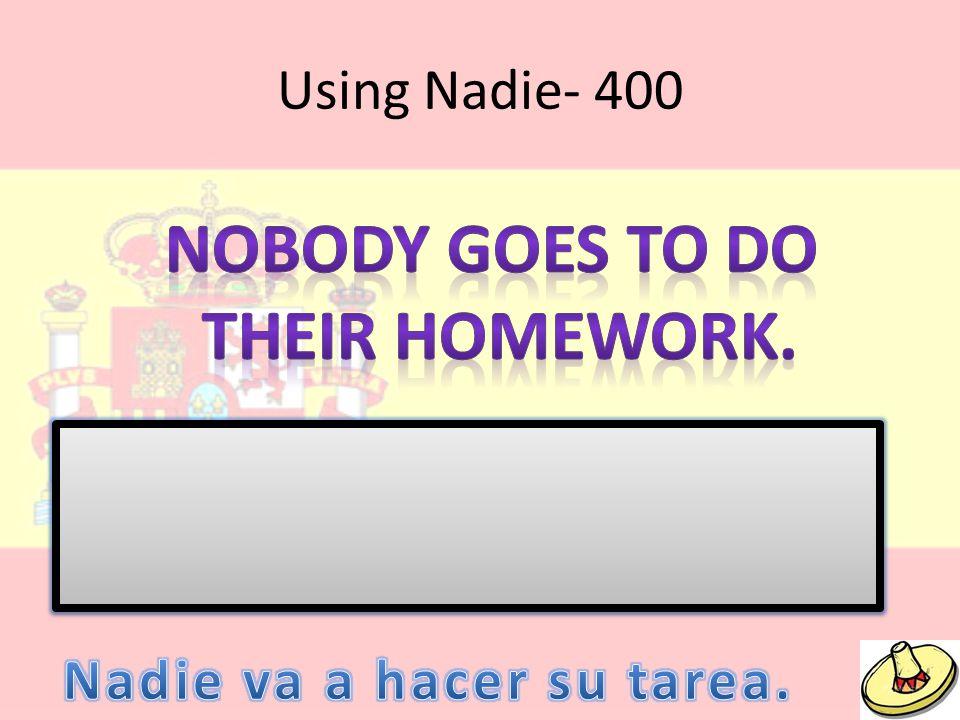 Using Nadie- 400