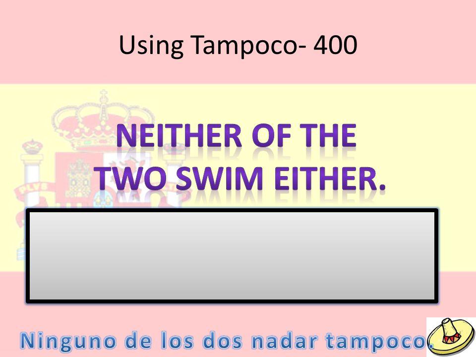 Using Tampoco- 400