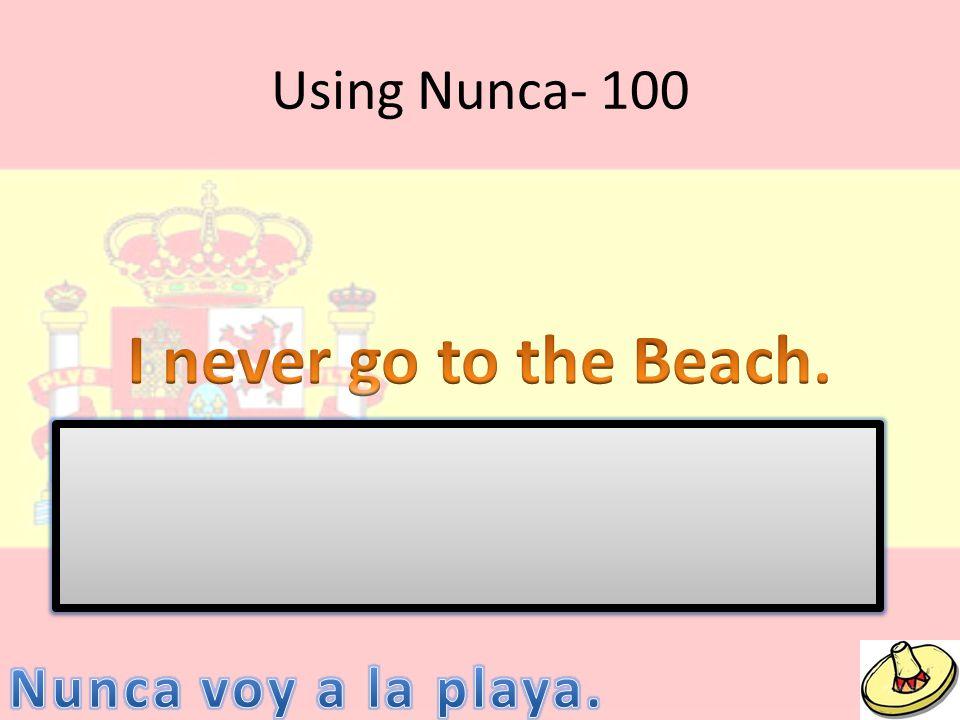 Using Nunca- 100