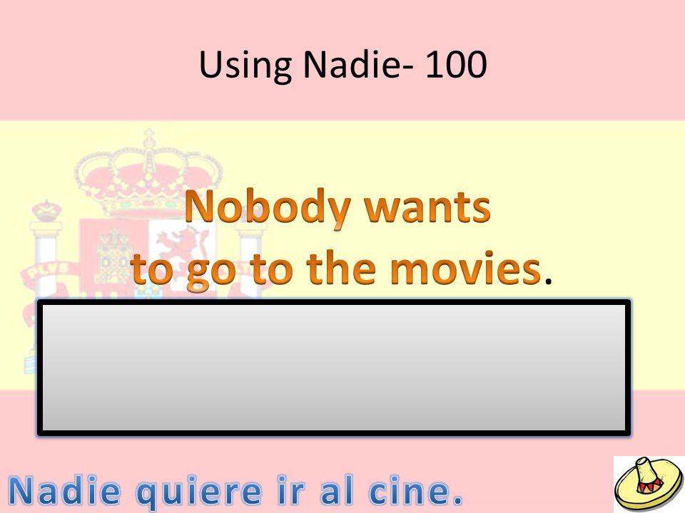 Using Nadie- 100