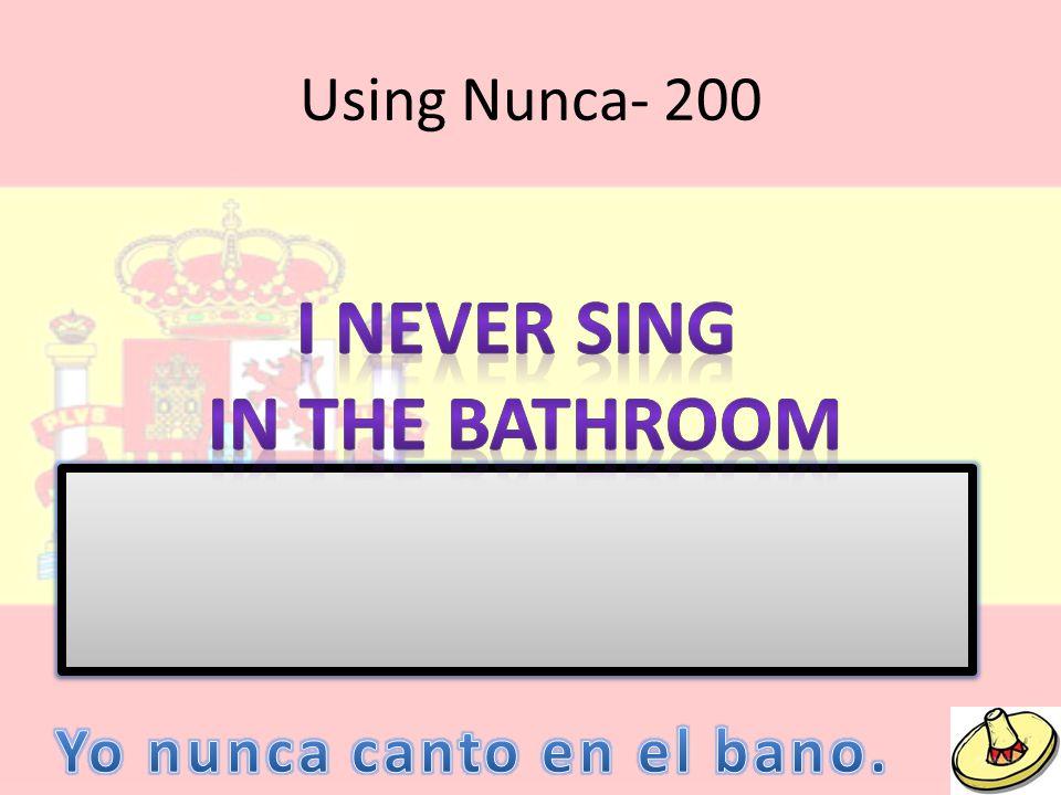 Using Nunca- 200