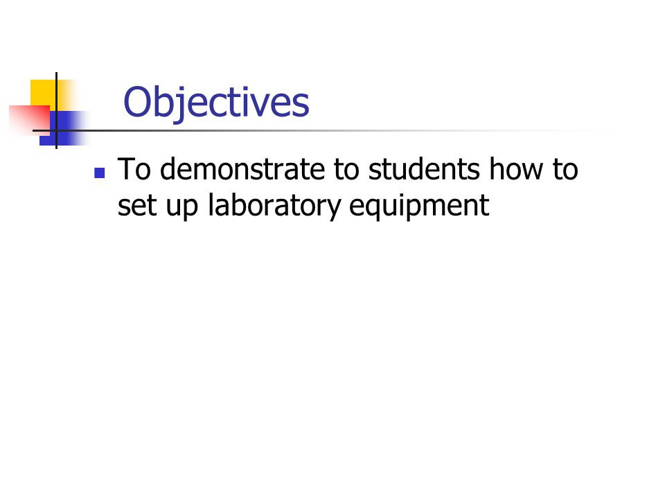 Objectives To demonstrate to students how to set up laboratory equipment