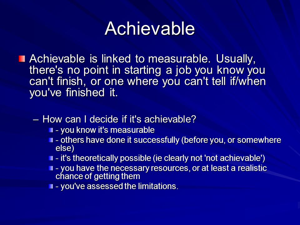 Achievable Achievable is linked to measurable.