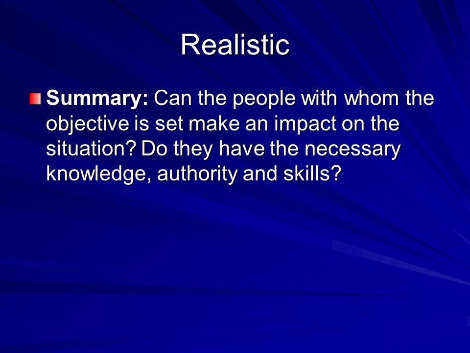 Realistic Summary: Can the people with whom the objective is set make an impact on the situation.
