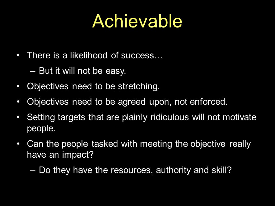 Achievable There is a likelihood of success… –But it will not be easy.