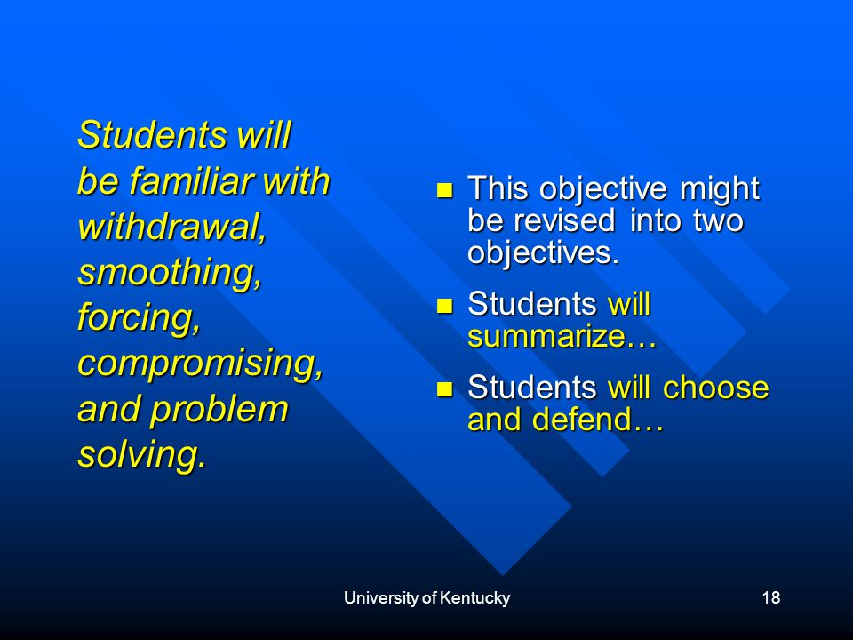 University of Kentucky18 Students will be familiar with withdrawal, smoothing, forcing, compromising, and problem solving.
