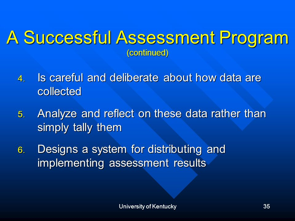 University of Kentucky35 A Successful Assessment Program (continued) 4.