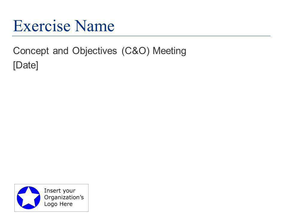 Exercise Name Concept and Objectives (C&O) Meeting [Date]