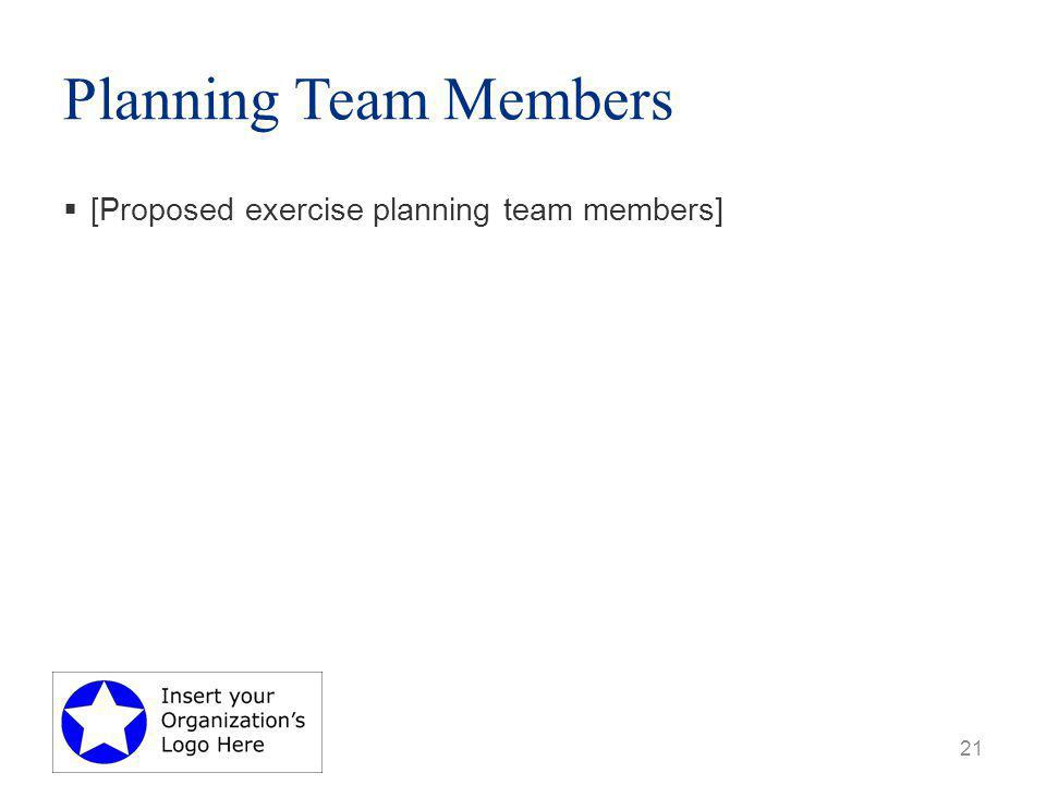 Planning Team Members  [Proposed exercise planning team members] 21
