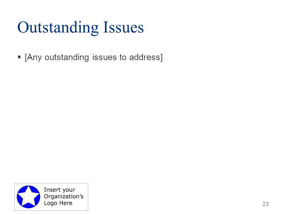 Outstanding Issues  [Any outstanding issues to address] 23
