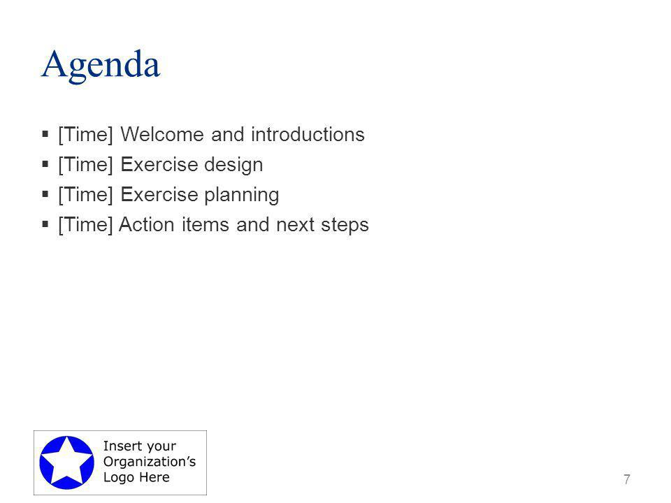 Agenda  [Time] Welcome and introductions  [Time] Exercise design  [Time] Exercise planning  [Time] Action items and next steps 7