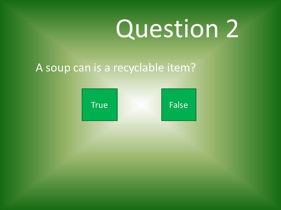 Question 1 Which is not one of the 3 R's you learned about? recyclereducereverse